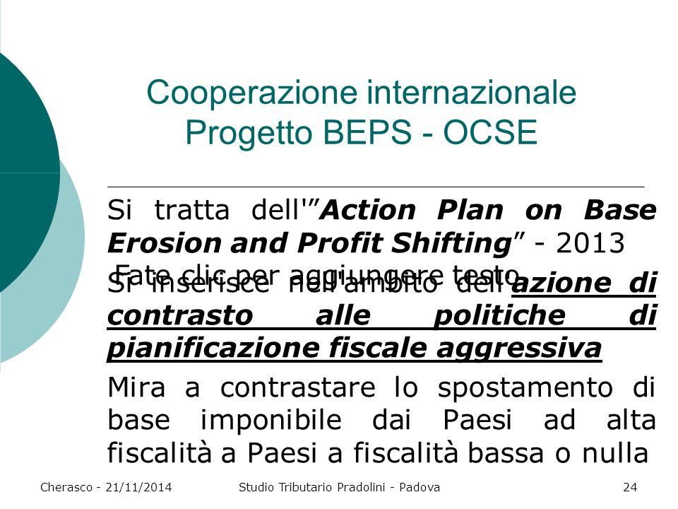 Fate clic per aggiungere testo Cherasco - 21/11/2014Studio Tributario Pradolini - Padova24 Cooperazione internazionale Progetto BEPS - OCSE Si tratta