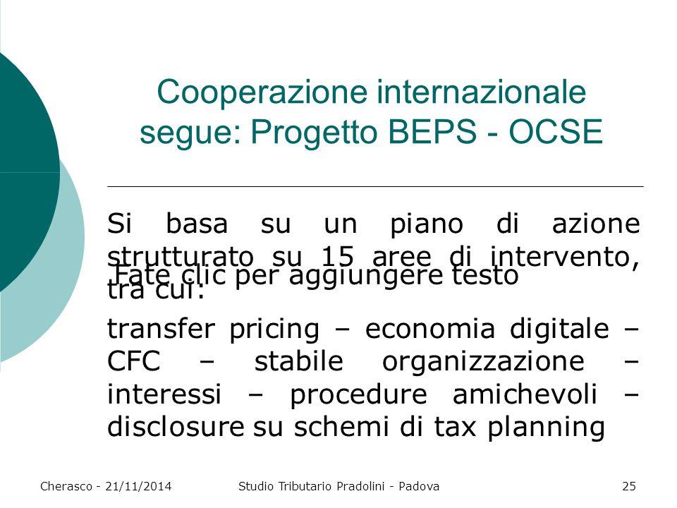 Fate clic per aggiungere testo Cherasco - 21/11/2014Studio Tributario Pradolini - Padova25 Cooperazione internazionale segue: Progetto BEPS - OCSE Si