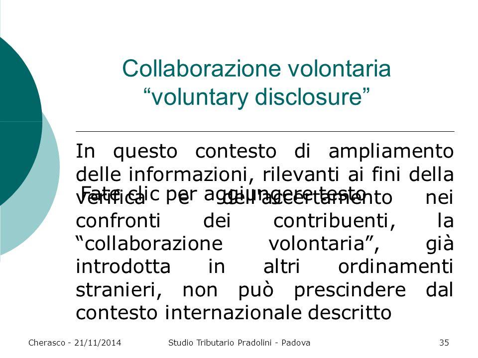 """Fate clic per aggiungere testo Cherasco - 21/11/2014Studio Tributario Pradolini - Padova35 Collaborazione volontaria """"voluntary disclosure"""" In questo"""