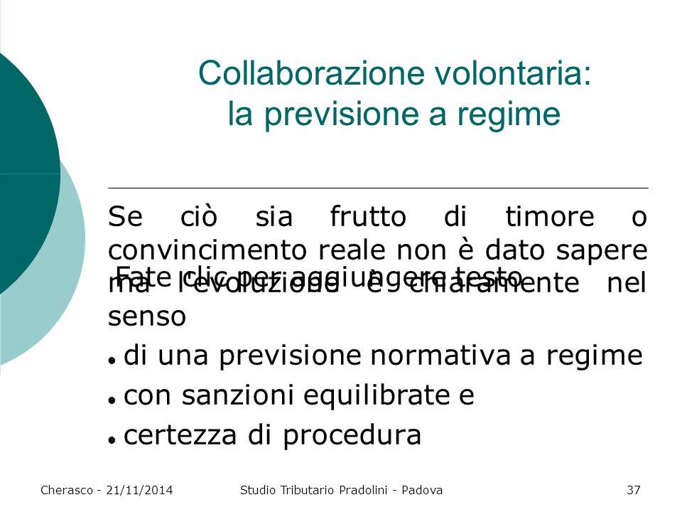 Fate clic per aggiungere testo Cherasco - 21/11/2014Studio Tributario Pradolini - Padova37 Collaborazione volontaria: la previsione a regime Se ciò si