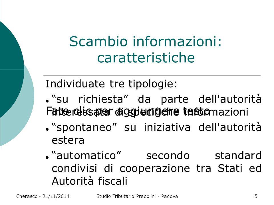 Fate clic per aggiungere testo Cherasco - 21/11/2014Studio Tributario Pradolini - Padova5 Scambio informazioni: caratteristiche Individuate tre tipolo