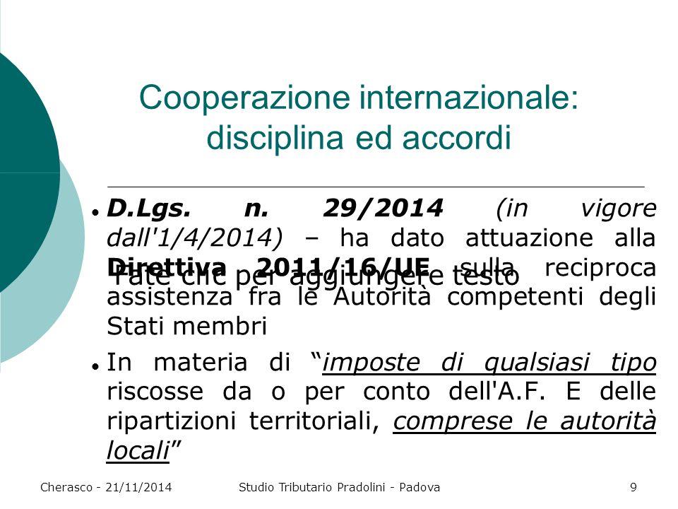 Fate clic per aggiungere testo Cherasco - 21/11/2014Studio Tributario Pradolini - Padova9 Cooperazione internazionale: disciplina ed accordi D.Lgs.