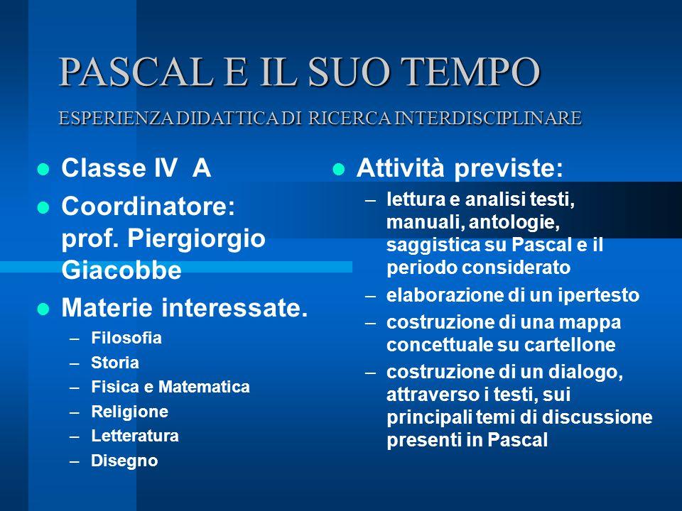 PASCAL E IL SUO TEMPO ESPERIENZA DIDATTICA DI RICERCA INTERDISCIPLINARE Classe IV A Coordinatore: prof.