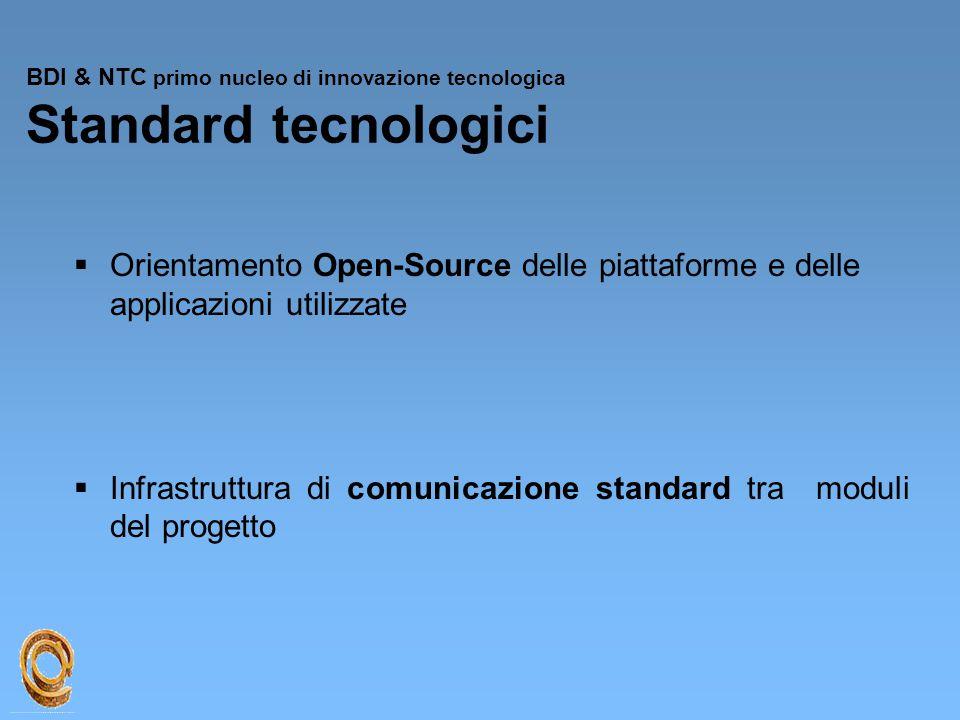 BDI & NTC primo nucleo di innovazione tecnologica Standard tecnologici  Orientamento Open-Source delle piattaforme e delle applicazioni utilizzate 