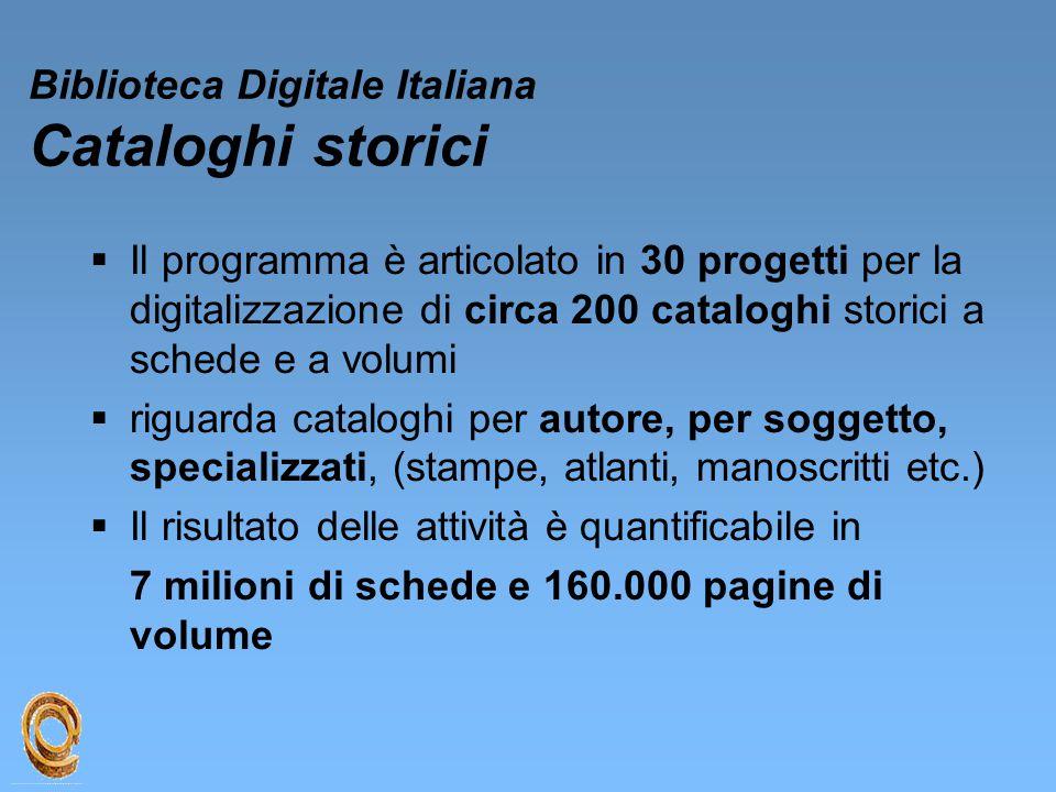 Biblioteca Digitale Italiana Cataloghi storici  Il programma è articolato in 30 progetti per la digitalizzazione di circa 200 cataloghi storici a sch