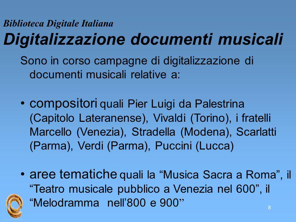 8 Biblioteca Digitale Italiana Digitalizzazione documenti musicali Sono in corso campagne di digitalizzazione di documenti musicali relative a: compos