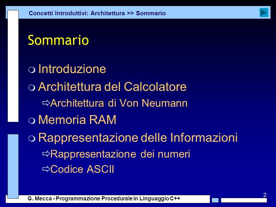 2 G. Mecca - Programmazione Procedurale in Linguaggio C++ Sommario m Introduzione m Architettura del Calcolatore  Architettura di Von Neumann m Memor