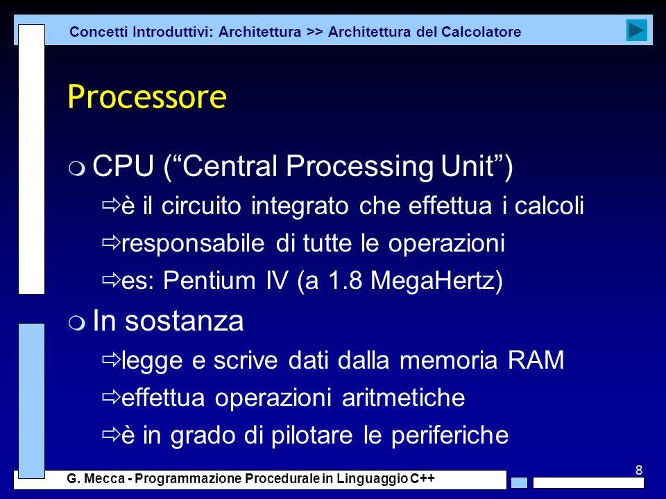 """8 G. Mecca - Programmazione Procedurale in Linguaggio C++ Processore m CPU (""""Central Processing Unit"""")  è il circuito integrato che effettua i calcol"""