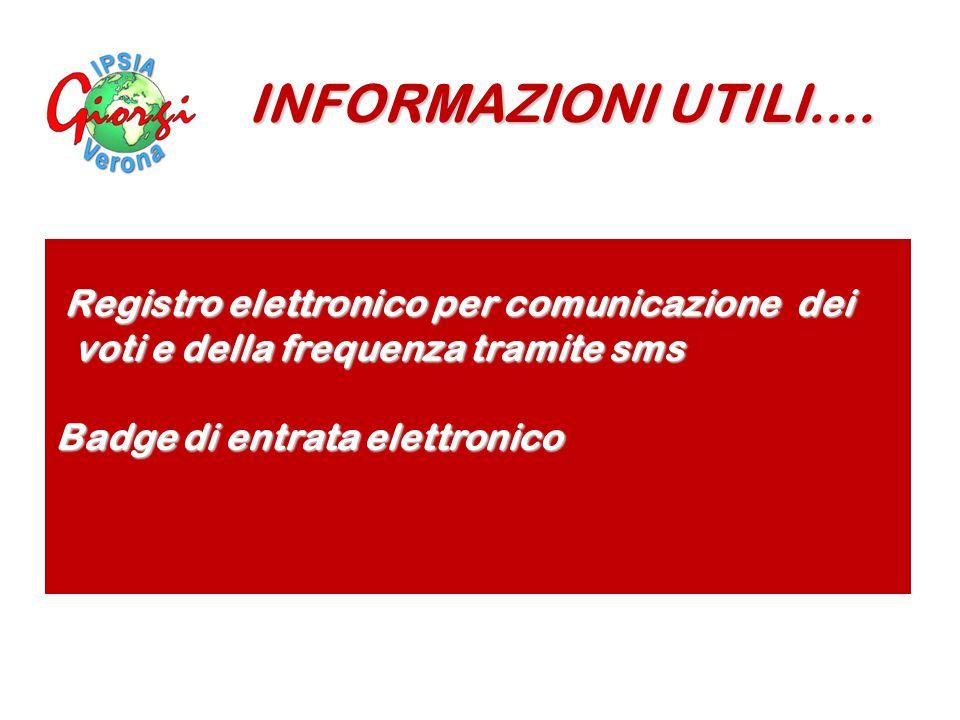 Registro elettronico per comunicazione dei Registro elettronico per comunicazione dei voti e della frequenza tramite sms voti e della frequenza tramite sms Badge di entrata elettronico INFORMAZIONI UTILI....