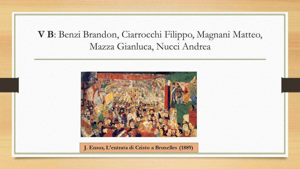 V B: Benzi Brandon, Ciarrocchi Filippo, Magnani Matteo, Mazza Gianluca, Nucci Andrea J. Ensor, L'entrata di Cristo a Bruxelles (1889)