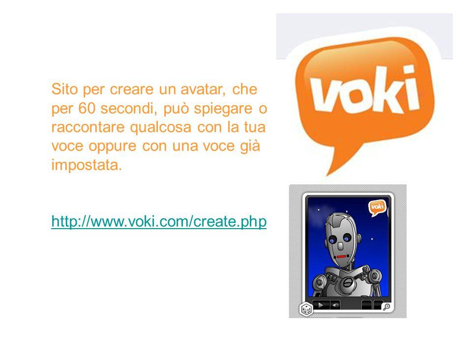 Sito per creare un avatar, che per 60 secondi, può spiegare o raccontare qualcosa con la tua voce oppure con una voce già impostata. http://www.voki.c