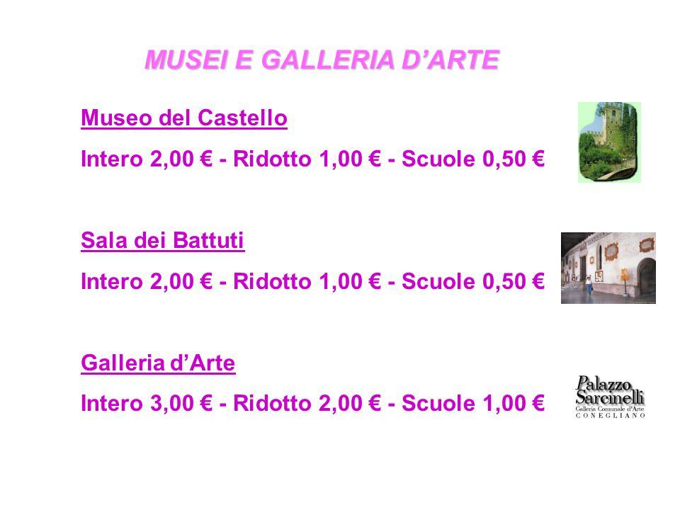 MUSEI E GALLERIA D'ARTE Museo del Castello Intero 2,00 € - Ridotto 1,00 € - Scuole 0,50 € Sala dei Battuti Intero 2,00 € - Ridotto 1,00 € - Scuole 0,50 € Galleria d'Arte Intero 3,00 € - Ridotto 2,00 € - Scuole 1,00 €