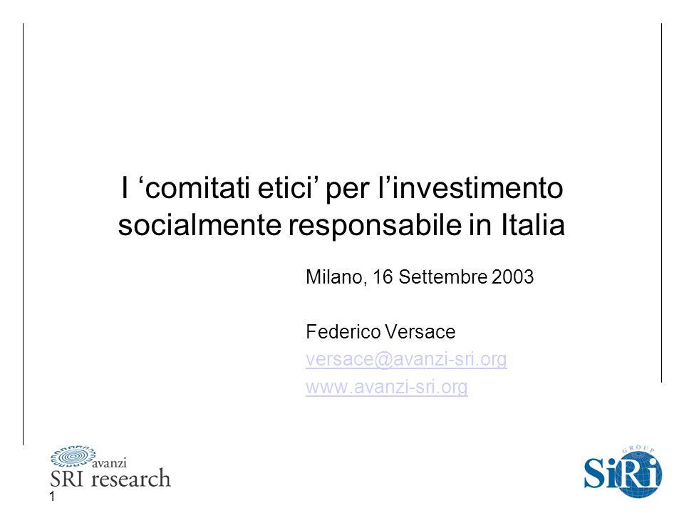 1 I 'comitati etici' per l'investimento socialmente responsabile in Italia Milano, 16 Settembre 2003 Federico Versace versace@avanzi-sri.org www.avanzi-sri.org