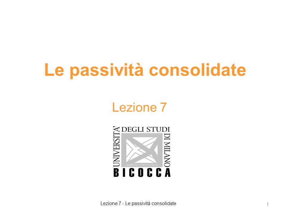 Le passività consolidate Lezione 7 1 Lezione 7 - Le passività consolidate