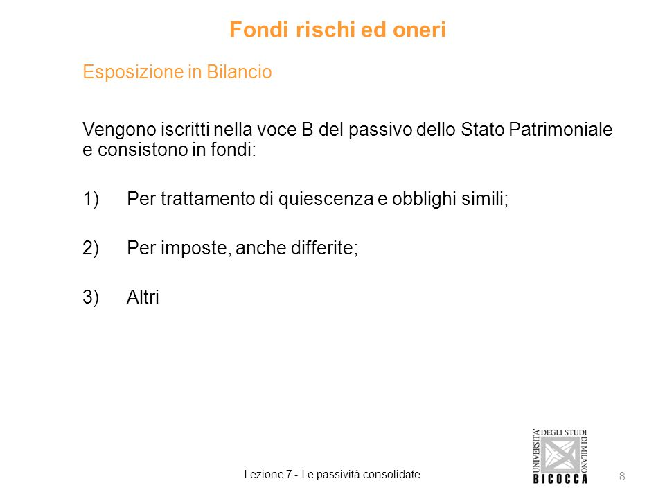 Esposizione in Bilancio Vengono iscritti nella voce B del passivo dello Stato Patrimoniale e consistono in fondi: 1)Per trattamento di quiescenza e ob