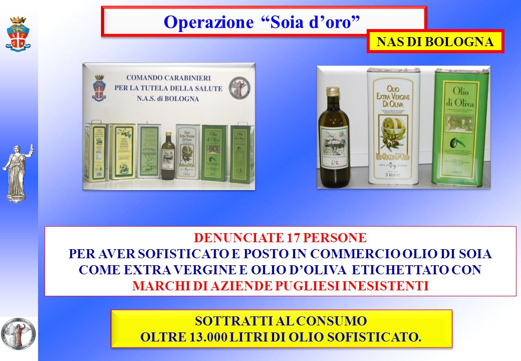 OLIO TAROCCO CASE NAS of FLORENCE 17 people prosecuted ADULTERATION AND COUNTERFIET INGREDIENTS FROM SPAIN & MAGHREB 125.000 LITERS SEIZED WHOM 5.000 ALREADY COUNTERFEIT 73 Kg of clorophille 4 fusti di betacarotene