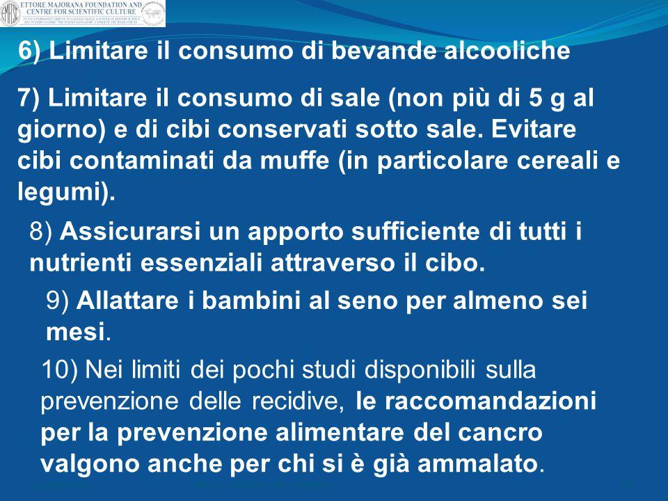 8) Assicurarsi un apporto sufficiente di tutti i nutrienti essenziali attraverso il cibo. 9) Allattare i bambini al seno per almeno sei mesi. 10) Nei