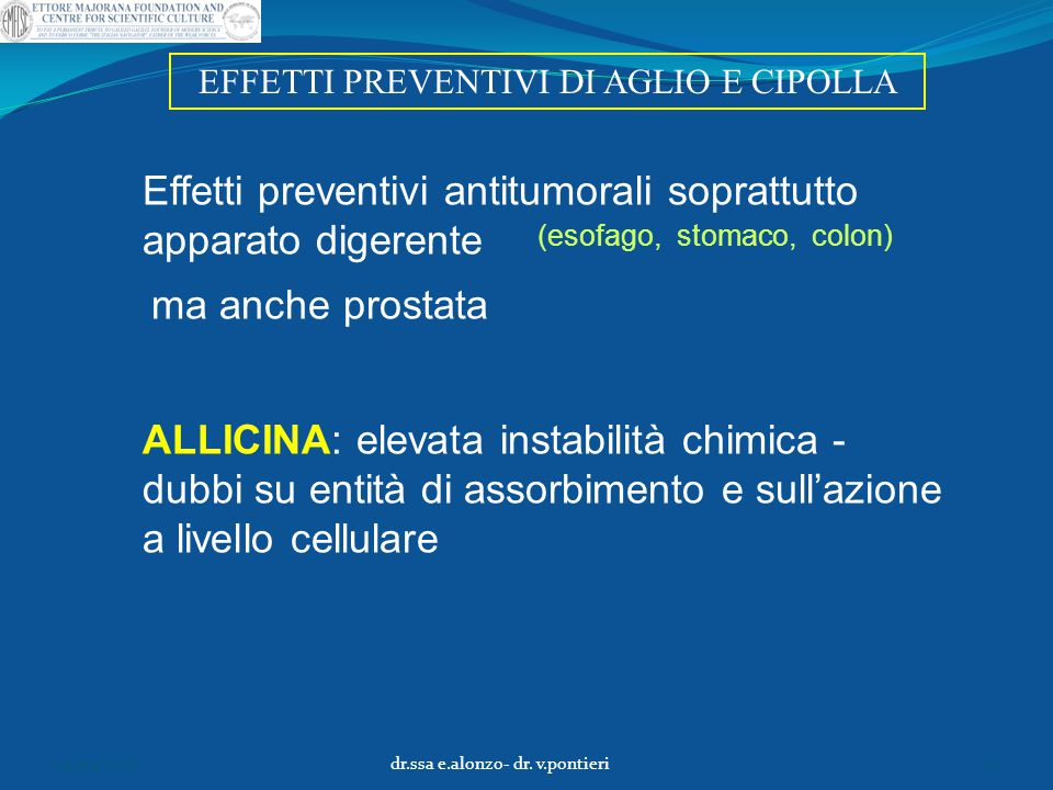 EFFETTI PREVENTIVI DI AGLIO E CIPOLLA Effetti preventivi antitumorali soprattutto apparato digerente ALLICINA: elevata instabilità chimica - dubbi su