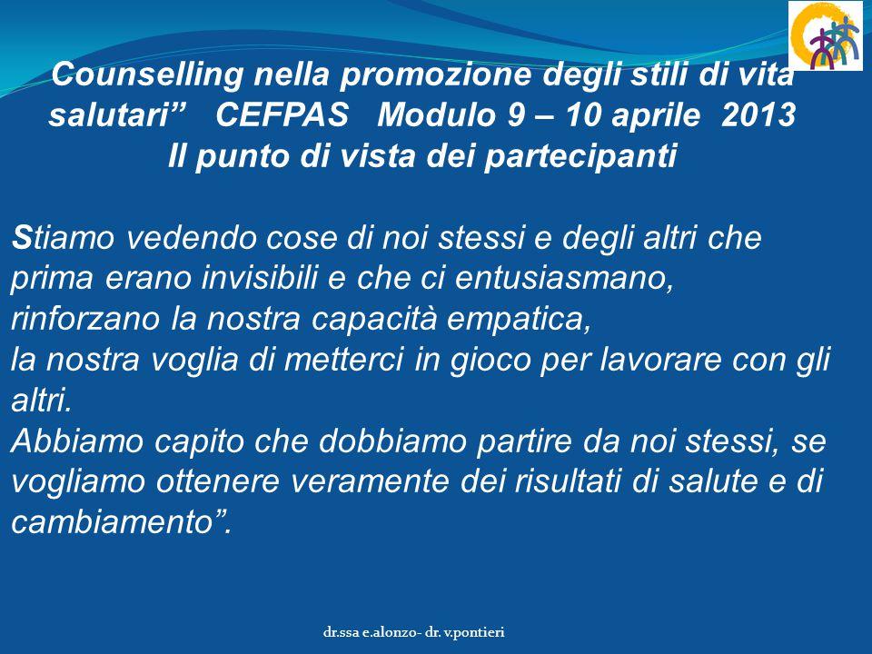 """Counselling nella promozione degli stili di vita salutari"""" CEFPAS Modulo 9 – 10 aprile 2013 Il punto di vista dei partecipanti Stiamo vedendo cose di"""