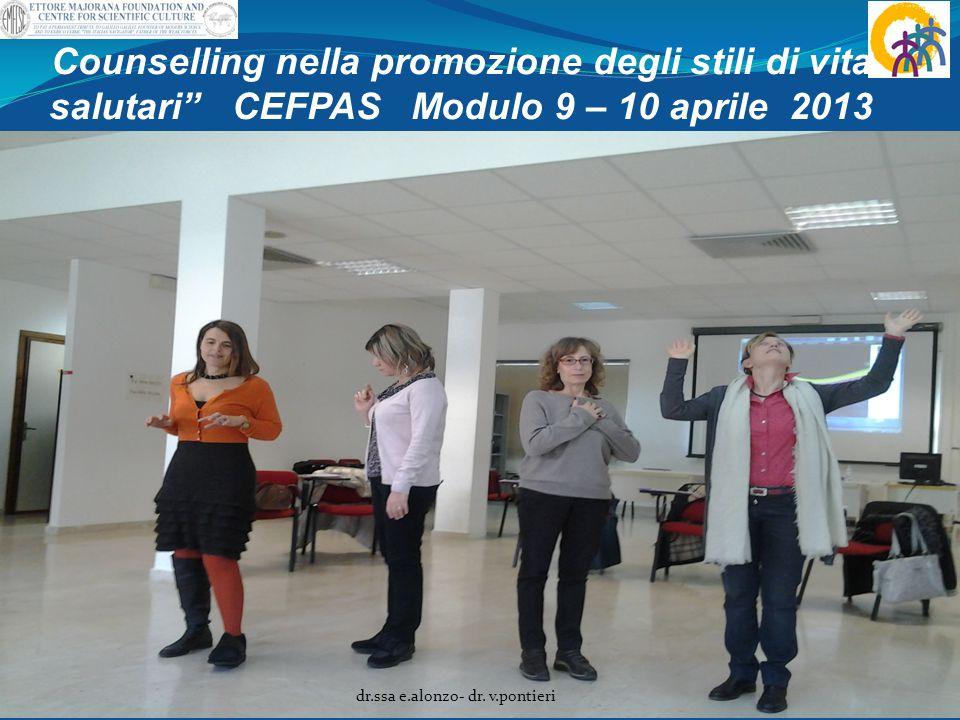"""Counselling nella promozione degli stili di vita salutari"""" CEFPAS Modulo 9 – 10 aprile 2013 """". dr.ssa e.alonzo- dr. v.pontieri"""
