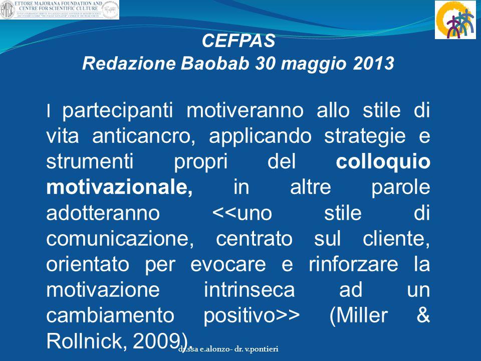 CEFPAS Redazione Baobab 30 maggio 2013 I partecipanti motiveranno allo stile di vita anticancro, applicando strategie e strumenti propri del colloquio