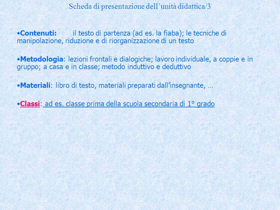 Scheda di presentazione dell'unità didattica/3 Contenuti:il testo di partenza (ad es. la fiaba); le tecniche di manipolazione, riduzione e di riorgani