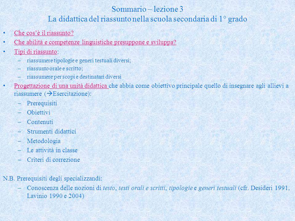 Sommario – lezione 3 La didattica del riassunto nella scuola secondaria di 1° grado Che cos'è il riassunto? Che abilità e competenze linguistiche pres