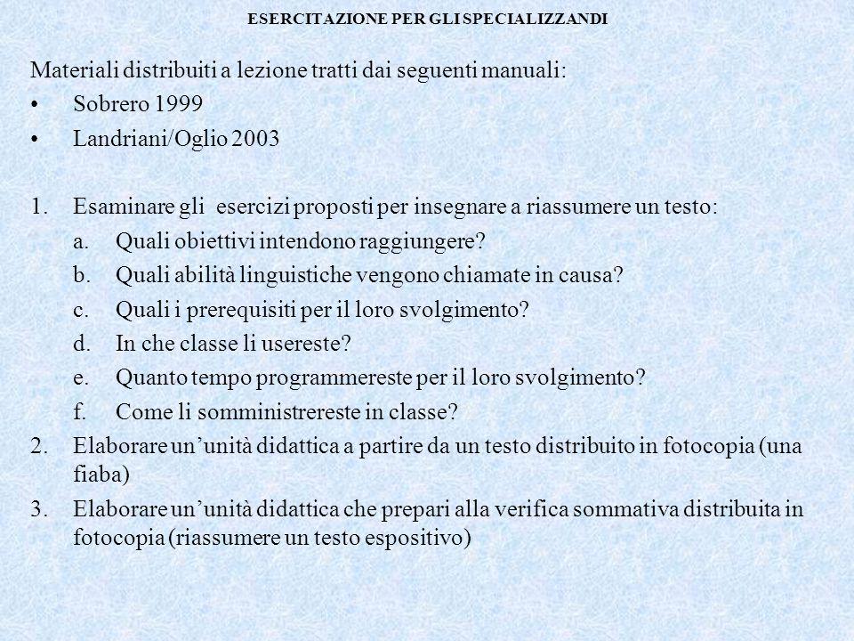 ESERCITAZIONE PER GLI SPECIALIZZANDI Materiali distribuiti a lezione tratti dai seguenti manuali: Sobrero 1999 Landriani/Oglio 2003 1.Esaminare gli es