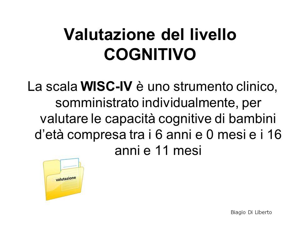 Valutazione del livello COGNITIVO La scala WISC-IV è uno strumento clinico, somministrato individualmente, per valutare le capacità cognitive di bambi