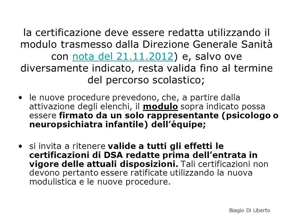 la certificazione deve essere redatta utilizzando il modulo trasmesso dalla Direzione Generale Sanità con nota del 21.11.2012) e, salvo ove diversamen
