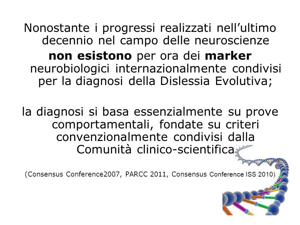 Nonostante i progressi realizzati nell'ultimo decennio nel campo delle neuroscienze non esistono per ora dei marker neurobiologici internazionalmente