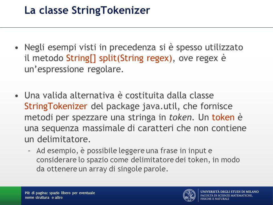La classe StringTokenizer Negli esempi visti in precedenza si è spesso utilizzato il metodo String[] split(String regex), ove regex è un'espressione regolare.