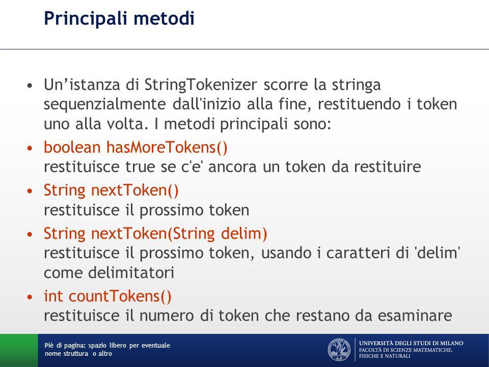 Principali metodi Un'istanza di StringTokenizer scorre la stringa sequenzialmente dall'inizio alla fine, restituendo i token uno alla volta. I metodi