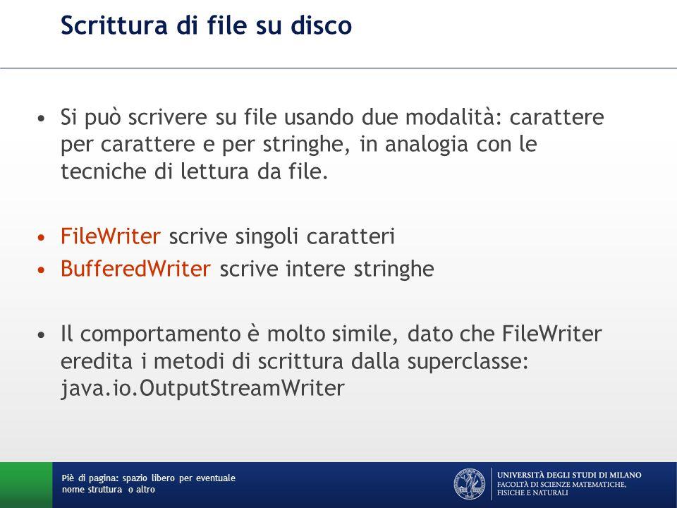 Scrittura di file su disco Si può scrivere su file usando due modalità: carattere per carattere e per stringhe, in analogia con le tecniche di lettura da file.