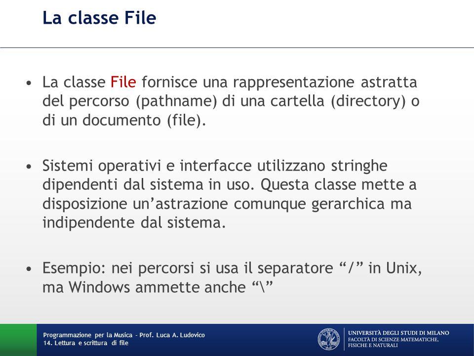 La classe File La classe File fornisce una rappresentazione astratta del percorso (pathname) di una cartella (directory) o di un documento (file).