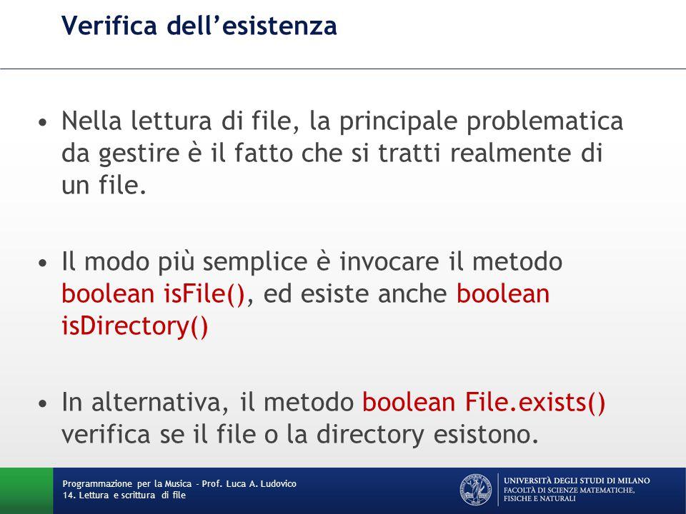 Verifica dell'esistenza Nella lettura di file, la principale problematica da gestire è il fatto che si tratti realmente di un file. Il modo più sempli