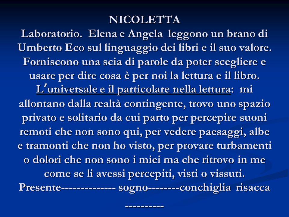 NICOLETTA Laboratorio. Elena e Angela leggono un brano di Umberto Eco sul linguaggio dei libri e il suo valore. Forniscono una scia di parole da poter