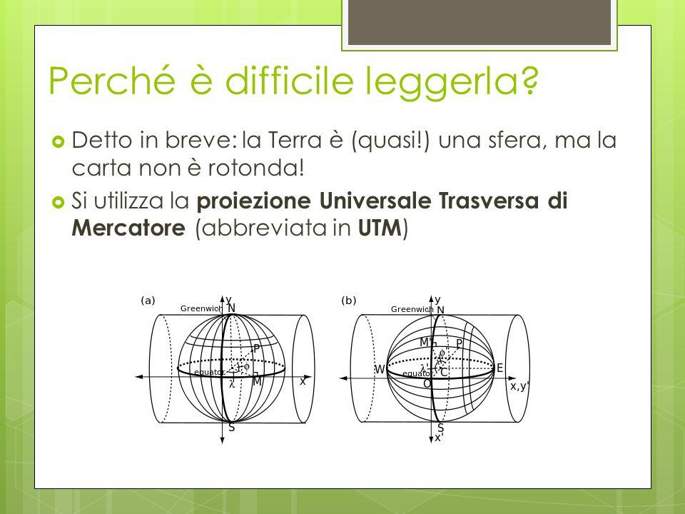 Perché è difficile leggerla?  Detto in breve: la Terra è (quasi!) una sfera, ma la carta non è rotonda!  Si utilizza la proiezione Universale Trasve