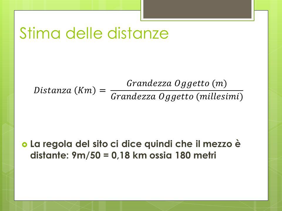Stima delle distanze  La regola del sito ci dice quindi che il mezzo è distante: 9m/50 = 0,18 km ossia 180 metri