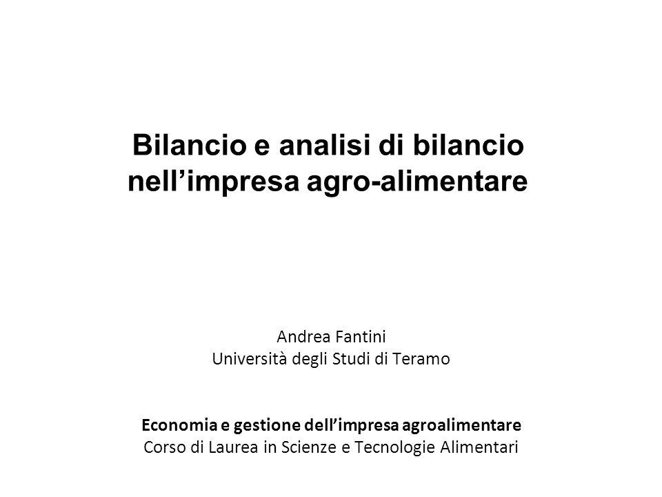 Bilancio e analisi di bilancio nell'impresa agro-alimentare Andrea Fantini Università degli Studi di Teramo Economia e gestione dell'impresa agroalime