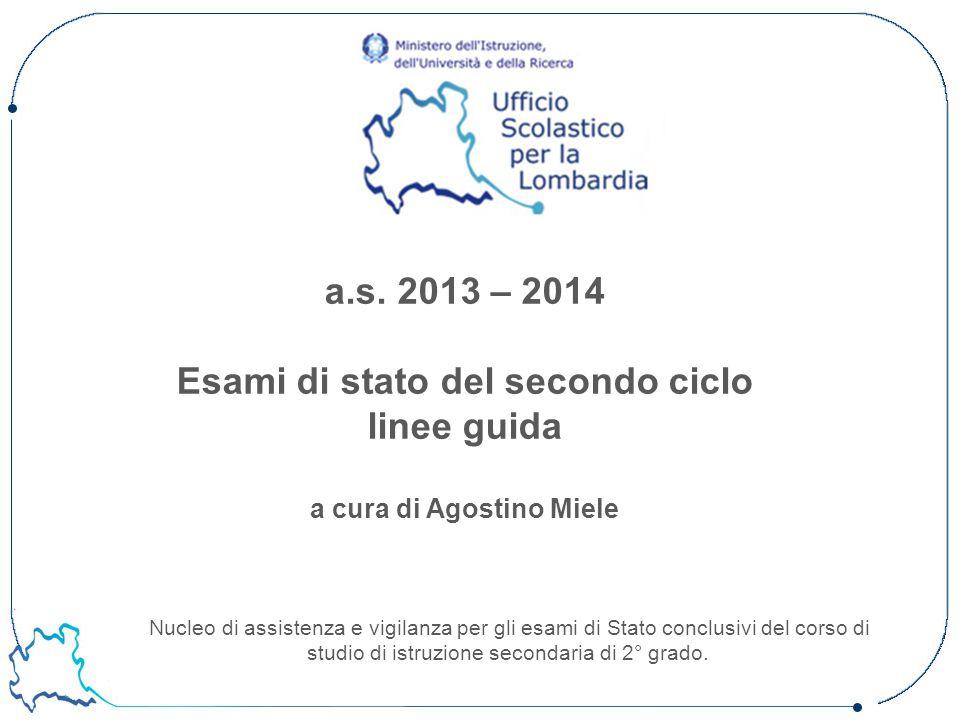 a.s. 2013 – 2014 Esami di stato del secondo ciclo linee guida a cura di Agostino Miele Nucleo di assistenza e vigilanza per gli esami di Stato conclus