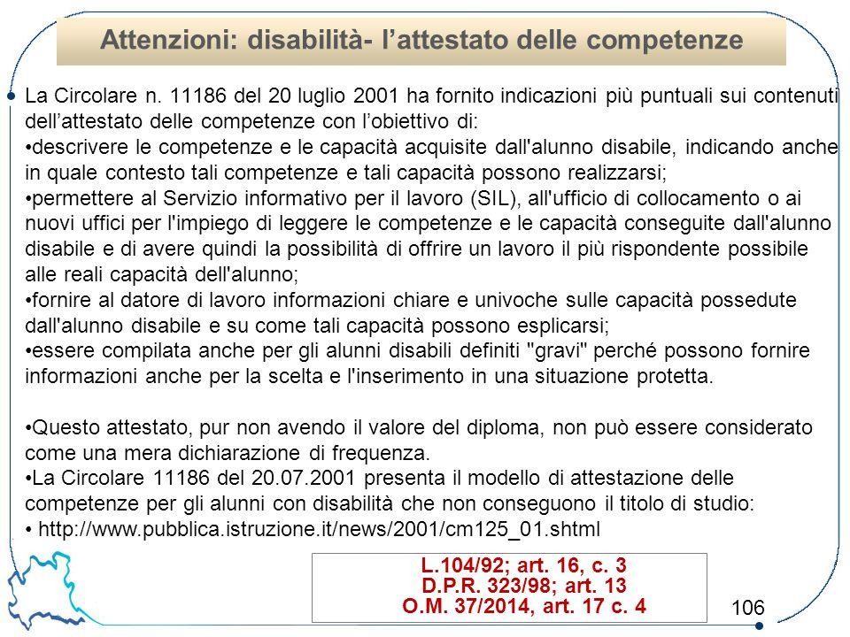 106 L.104/92; art. 16, c. 3 D.P.R. 323/98; art. 13 O.M. 37/2014, art. 17 c. 4 Attenzioni: disabilità- l'attestato delle competenze La Circolare n. 111