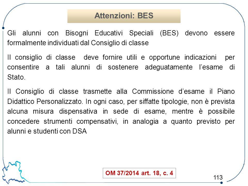113 Gli alunni con Bisogni Educativi Speciali (BES) devono essere formalmente individuati dal Consiglio di classe Il consiglio di classe deve fornire