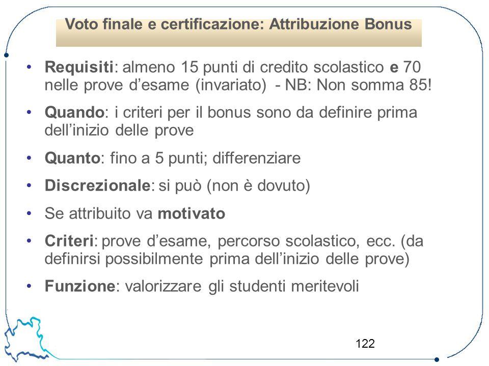 122 Requisiti: almeno 15 punti di credito scolastico e 70 nelle prove d'esame (invariato) - NB: Non somma 85! Quando: i criteri per il bonus sono da d