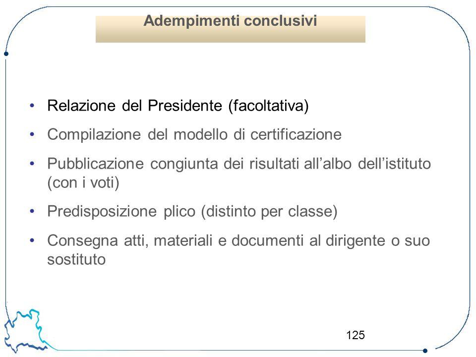 125 Relazione del Presidente (facoltativa) Compilazione del modello di certificazione Pubblicazione congiunta dei risultati all'albo dell'istituto (co