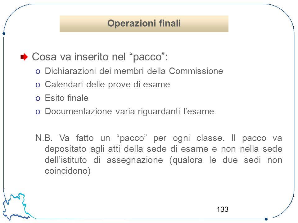 """133 Cosa va inserito nel """"pacco"""": oDichiarazioni dei membri della Commissione oCalendari delle prove di esame oEsito finale oDocumentazione varia rigu"""