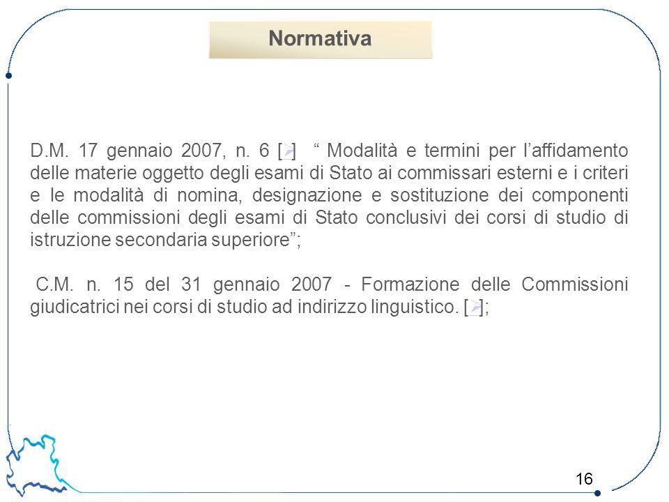 """16 D.M. 17 gennaio 2007, n. 6 [  ] """" Modalità e termini per l'affidamento delle materie oggetto degli esami di Stato ai commissari esterni e i criter"""