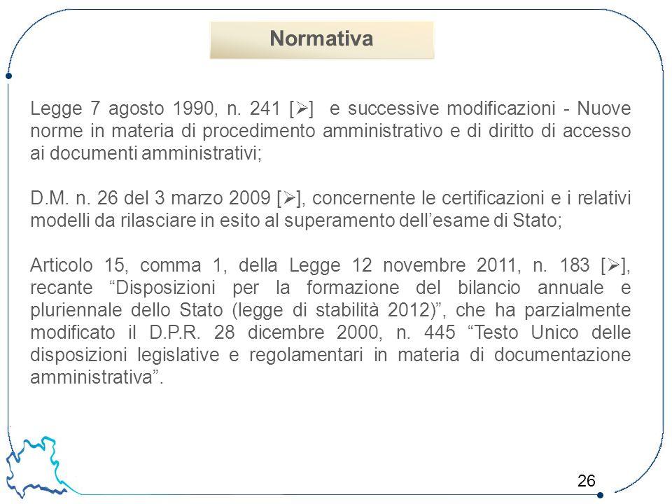 26 Legge 7 agosto 1990, n. 241 [  ] e successive modificazioni - Nuove norme in materia di procedimento amministrativo e di diritto di accesso ai doc