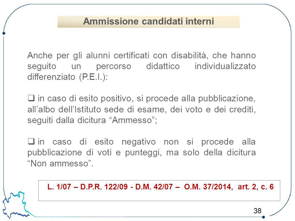 38 L. 1/07 – D.P.R. 122/09 - D.M. 42/07 – O.M. 37/2014, art. 2, c. 6 Anche per gli alunni certificati con disabilità, che hanno seguito un percorso di