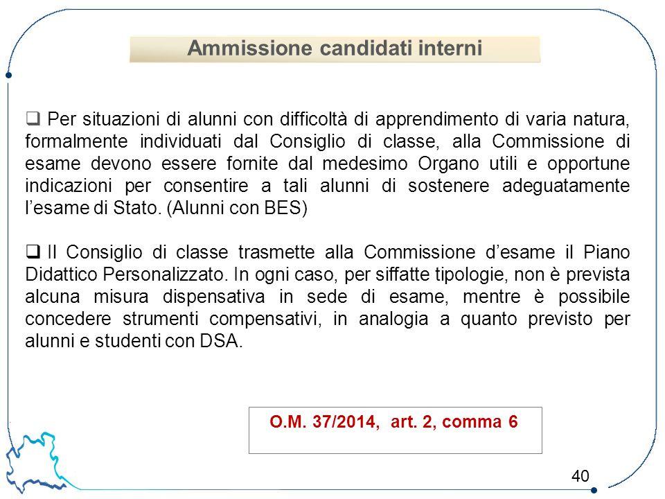 40 O.M. 37/2014, art. 2, comma 6  Per situazioni di alunni con difficoltà di apprendimento di varia natura, formalmente individuati dal Consiglio di